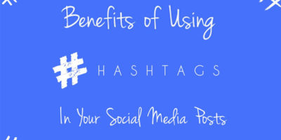 Benefits of Using Hashtags in Your Social Media Posts
