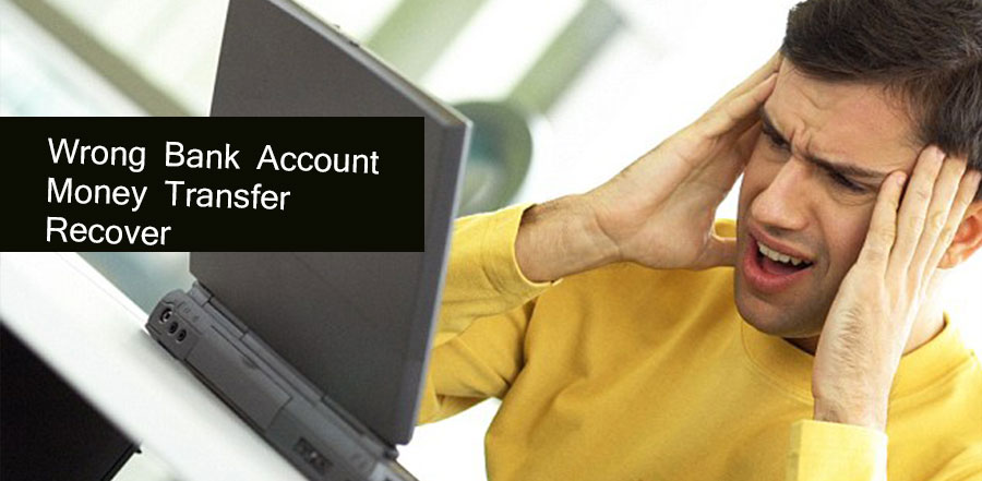 Wrong Bank Account Money Transfer Recover